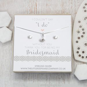 """Sterling Silver & CZ Gift Set - 'I Couldn't Say """"I Do"""" Without You. Thank You For Being My Bridesmaid'"""