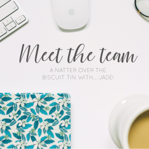 Meet the team! A natter over the biscuit tin with... Jade!