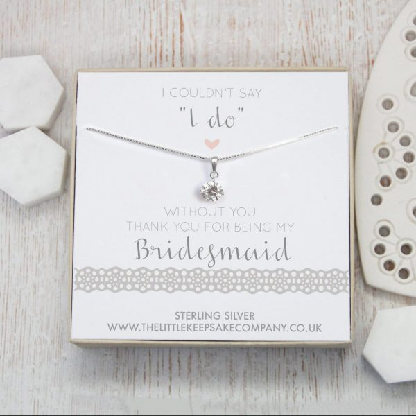 """Sterling Silver & CZ Necklace - 'I Couldn't Say """"I Do"""" Without You. Thank You For Being My Bridesmaid'"""